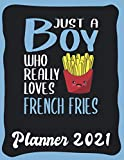 Planner 2021: French Fries Planner 2021 incl Calendar 2021 - Funny French Fries Quote: Just A Boy Who Loves French Fries - Monthly, Weekly and Daily ... Calendar Double Page - French Fries gift'
