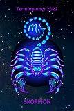 Terminplaner 2022 Skorpion: Sternzeichen Skorpion Jahresplaner und Kalender von Januar bis Dezember 2022 mit Ferien, Feiertagen und Monatsübersicht - Organizer und Zeitplaner für 1 Jahr