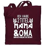 Shirtracer Oma Geschenk - Ich habe 2 Titel Mama & Oma und ich rocke sie beide! - weiß - Unisize - Bordeauxrot - für oma und mama - WM101 - Stoffbeutel aus Baumwolle Jutebeutel lange Henkel