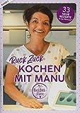 RuckZuck Kochen mit Manu |Band 1: 33 neue Rezepte für den Thermomix®