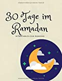 30 Tage im Ramadan: Mitmachbuch zum Ramadan (Ramadankalender, Band 4)