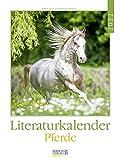 Literaturkalender Pferde 2022: Literarischer Wochenkalender * 1 Woche 1 Seite * literarische Zitate und Bilder * 24 x 32 cm