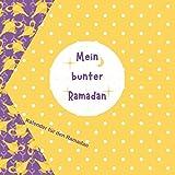 Mein bunter Ramadan: Kalender für den Ramadan (Ramadankalender für Kinder)