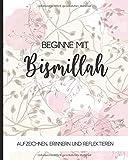 Beginne mit bismillah: Notizbuch für Muslime   Tagebuch, Journal, Notizheft, Planer und Gebetstagebuch   120 linierte Seiten 20x25 cm   Text: Aufzeichnen, Erinnern und Reflektieren – Design: floral