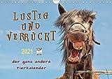Lustig und verrückt - der ganz andere Tierkalender (Wandkalender 2021 DIN A4 quer)