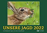 Wandkalender UNSERE JAGD 2022: Der Kalender für Jäger und andere Naturfreunde
