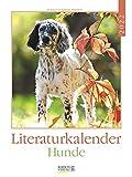 Literaturkalender Hunde 2022: Literarischer Wochenkalender * 1 Woche 1 Seite * literarische Zitate und Bilder * 24 x 32 cm