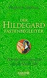 Der Hildegard-Fastenbegleiter: Wie die Seele gesundet und der Körper heilt (Ganzheitliche Naturheilkunde mit Hildegard von Bingen)