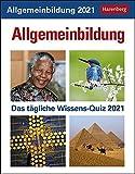 Allgemeinbildung Wissenskalender 2021 - Tagesabreißkalender zum Aufstellen oder Aufhängen - mit spannenden Fragen und Erläuterungen - Format 12,5 x 16 cm: Das tägliche Wissens-Quiz