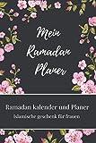 Ramadan kalender und Planer. Islamische geschenk für frauen: Ramdan Buch und Ramazan kalender mit Aufgabenliste, Ziele für den heiligen Monat, tägliche gebete, Quran Lesen, täglich Dua und Viele Mehr.