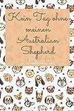 Kein Tag ohne meinen Australian Shepherd Kalender 2021: Das neue Jahr im Überblick mit Jahresübersicht und einer Doppelseite pro Woche - das ... Hundeliebhaber in handlichem Format (ca. A5)