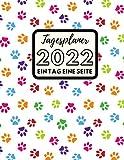 Tagesplaner 2022, 1 Tag 1 Seite: Tageskalender auf deutsch, mit bunten Hundepfoten, Planer und Tagebuch, Großer A4 mit Stunden von 6:00 bis 23:30, ... bis Dezember 2022, mit Platz für Notizen