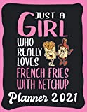 Planner 2021: French Fries Planner 2021 incl Calendar 2021 - Funny French Fries Quote: Just A Girl Who Loves French Fries With Ketchup - Monthly, ... Calendar Double Page - French Fries gift'