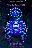 Terminplaner 2021 Skorpion: Sternzeichen Skorpion Jahresplaner und Kalender von Januar bis Dezember 2021 mit Ferien, Feiertagen und Monatsübersicht - Organizer und Zeitplaner für 1 Jahr