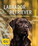 Labrador Retriever: Sportskanone mit Familiensinn (GU Tierratgeber)