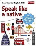 Speak like a native - Sprachkalender Englisch für Fortgeschrittene mit Zitaten und Redewendungen - Tagesabreißkalender 2021 - Tischkalender zum ... und Redewendungen perfekt Englisch sprechen