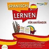 SPANISCH LERNEN FÜR ANFÄNGER: Der geniale Spanisch Sprachkurs mit spaßigen Lerntechniken und Kurzgeschichten - In kürzester Zeit Spanisch lesen, schreiben und akzentfrei reden wie ein Einheimischer