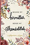 Notizbuch für Muslime: Notizheft, Planer, Journal, Tagebuch und Geschenk für Muslime  120 linierte Seiten   Text: Beginne mit bismillah - Beende mit alhamdulillah