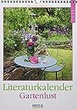 Literaturkalender Gartenlust 2021: Literarischer Wochenkalender * 1 Woche 1 Seite * literarische Zitate und Bilder * 24 x 32 cm