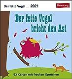 Der fette Vogel bricht den Ast Postkartenkalender 2021 - Tischkalender mit Wochenkalendarium - 53 perforierte Postkarten zum Heraustrennen - zum ... 12 x 15 cm: 53 Karten mit frechen Sprüchen