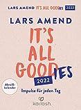 It's all good(ies): Abreißkalender 2022 - Impulse für jeden Tag