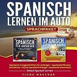 Spanisch Lernen - das Komplettpaket: Spanisch Dialogen für den Alltag und auf Reisen (Übungen, Grammatik) + 12 Spanische Kurzgeschichten für Anfänger (mit ... + Wörterbuch (1000)