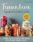 Fermentieren – Superfood aus Omas Zeiten: Lebensmittel saisonal, natürlich & kreativ haltbar machen! Techniken, Tricks & 111 leckere Rezepte von einfach bis exotisch für Kimchi, Kombucha, Kefir & Co.