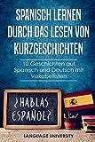 Spanisch lernen durch das Lesen von Kurzgeschichten: 10 Geschichten auf Spanisch und Deutsch mit Vokabellisten
