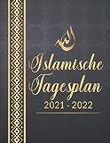 Islamische Tagesplan 2021 - 2022: Tagebuch für die Organisation Ihres Tages, Planen und Organisieren Ihrer Ideen, Schreiben von Notizen, Setzen von ... perfekte süße Geschenke für muslimische