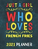 Just A Girl Who Loves French Fries 2021 Planner: Yearly Monthly Weekly 2021 Planner for Girls Womens Who Loves French Fries