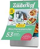 mein Zaubertopf - Wochenkalender 2022: 53 Schnelle Rezepte - Küchenkalender mit Extra Platz für Termine und Notizen für Thermomix® TM5® TM31 TM6