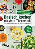 Basisch kochen mit dem Thermomix®: Über 110 Rezepte zum Entsäuern, Abnehmen und Genießen. Mehr Vitalität & Wohlbefinden mit einem ausgeglichenen Säure-Basen-Haushalt - für die ganze Familie