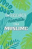 Unterschätze niemals einen Muslime: Notizbuch inkl. Kalender 2021   Das perfekte Geschenk für Männer, die an den Islam glauben   Geschenkidee   Geschenke