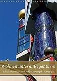 Wohnen unterm Regenturm - Ein Hundertwasser Architekturprojekt, 1991-94 (Wandkalender 2021 DIN A3 hoch)