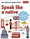 Speak like a native - Sprachkalender Englisch für Fortgeschrittene mit Zitaten und Redewendungen - Tagesabreißkalender 2022 - zum Aufstellen oder ... und Redewendungen perfekt Englisch sprechen