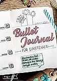 Bullet Journal für Einsteiger: Das kreative Tool für alle, die endlich Ordnung in ihre Planung bringen wollen