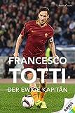 Francesco Totti: Der ewige Kapitän