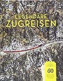 Lonely Planet Legendäre Zugreisen: 60 abenteuerliche Reisen, die du nie vergisst (Lonely Planet Reisebildbände)